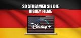 Disney Plus VPN: Filme streamen auch in Deutschland 2021
