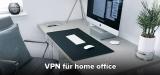 VPN für home office: Sicher von zuhause arbeiten